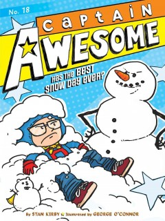 Captain Awesome has the best snow day ever? /  by Stan Kirby ; illustrated by George O'Connor. - by Stan Kirby ; illustrated by George O'Connor.