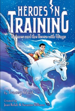 Hermes and the horse with wings /  Joan Holub and Suzanne Williams.