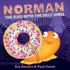 Norman, the slug with the silly shell /  by Sue Hendra. - by Sue Hendra.