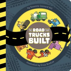 The road that trucks built /  by Susanna Leonard Hill ; illustrated by Erica Sirotich.