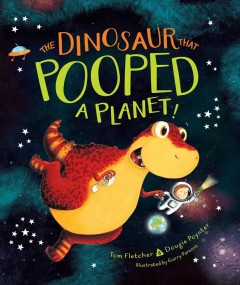 The dinosaur that pooped a planet! /  Tom Fletcher & Dougie Poynter ; illustrated by Garry Parsons. - Tom Fletcher & Dougie Poynter ; illustrated by Garry Parsons.