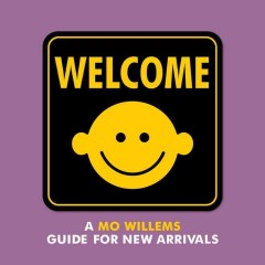 Welcome : A Mo Willems Guide for New Arrivals