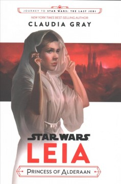 Journey to Star Wars - the Last Jedi : Leia, Princess of Alderaan
