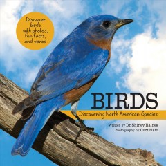 Birds : discovering North American species / written by Dr. Shirley Raines ; photography by Curt Hart. - written by Dr. Shirley Raines ; photography by Curt Hart.
