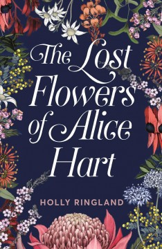 The lost flowers of Alice Hart /  Holly Ringland. - Holly Ringland.
