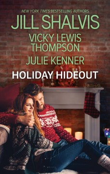 Holiday hideout : The Thanksgiving fix ; The Christmas set-up ; The New Year's deal / Vicki Lewis Thompson ; Jill Shalvis ; Julie Kenner.