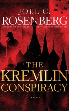 The Kremlin conspiracy : a novel / Joel C. Rosenberg.