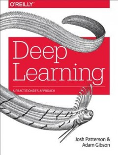 Deep learning : a practitioner's approach / Josh Patterson and Adam Gibson.