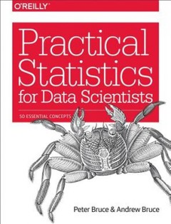 Practical statistics for data scientists : 50 essential concepts / Peter Bruce and Andrew Bruce. - Peter Bruce and Andrew Bruce.