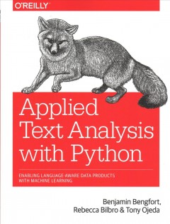 Applied text analysis with Python : enabling language-aware data products with machine learning / Benjamin Bengfort ; Rebecca Bilbro and Tony Ojeda. - Benjamin Bengfort ; Rebecca Bilbro and Tony Ojeda.