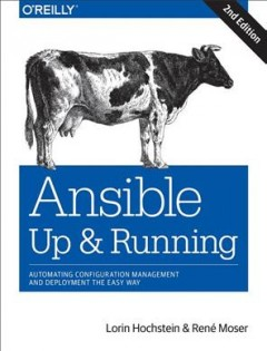 Ansible : up and running : automating configuration management and deployment the easy way / Lorin Hochstein and René Moser.