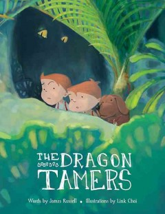 The dragon tamers : a Dragon Brothers book / [words by] James Russell ; [illustrations by] Link Choi. - [words by] James Russell ; [illustrations by] Link Choi.
