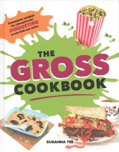 The gross cookbook /  Susanna Tee ; illustrated by Santy Gutierrez. - Susanna Tee ; illustrated by Santy Gutierrez.