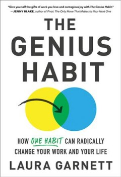 Genius Habit : How One Habit Can Radically Change Your Work and Your Life