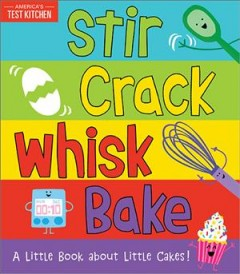 Stir Crack Whisk Bake : A Little Book About Little Cakes