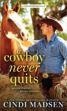 Cowboy Never Quits : A Turn Around Ranch Novel