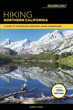 Hiking Northern California : A Guide to the Region's Greatest Hiking Adventures