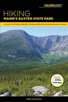 Falcon Guides Hiking Maine's Baxter State Park : A Guide to the Park's Greatest Hiking Adventures Including Mount Katahdin