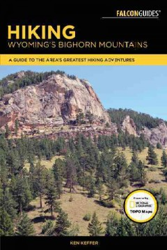 Falcon Guides Hiking Wyoming's Bighorn Mountains : A Guide to the Area's Greatest Hiking Adventures
