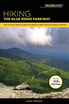 Falcon Guides Hiking the Blue Ridge Parkway : The Ultimate Travel Guide to America's Most Popular Scenic Roadway