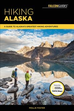 Falcon Guides Hiking Alaska : A Guide to Alaska's Greatest Hiking Adventures