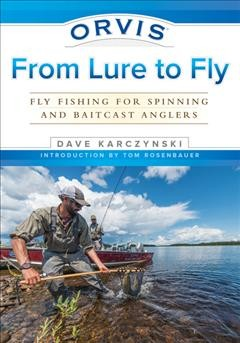 Orvis from Lure to Fly : Fly Fishing for Spinning and Baitcast Anglers