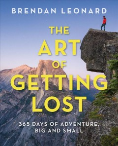 Art of Getting Lost : 365 Days of Adventure, Big and Small