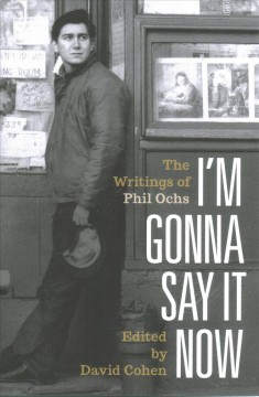 I'm Gonna Say It Now : The Writings of Phil Ochs