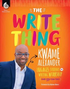 Write Thing : Kwame Alexander Engages Students in Writing Workshop and You Can Too!