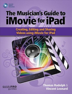 Musicians Guide to Imovie for Ipad : Creating, Editing and Sharing Videos Using Imovie for Ipad