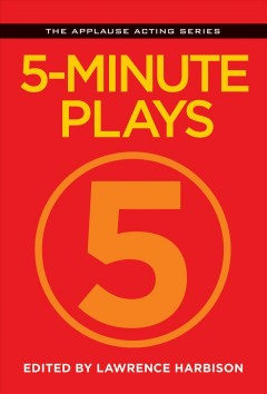 5-minute plays /  edited by Lawrence Harbison. - edited by Lawrence Harbison.