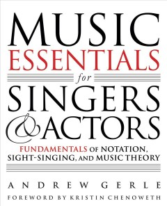 Music Essentials for Singers and Actors : Fundamentals of Notation, Sight-Singing, and Music Theory
