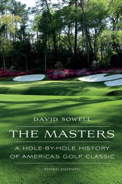 Masters : A Hole-by-Hole History of America's Golf Classic