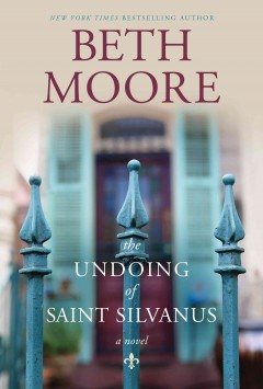 The undoing of Saint Silvanus /  Beth Moore.