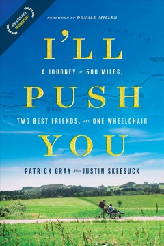 I'll Push You : A Journey of 500 Miles, Two Best Friends, and One Wheelchair