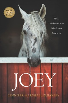 Joey : How a Blind Rescue Horse Helped Others Learn to See
