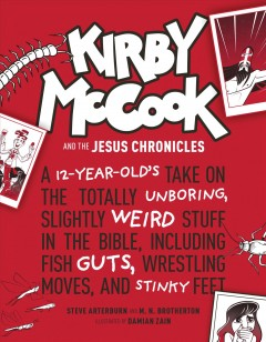 Kirby Mccook and the Jesus Chronicles : A 12-year-old's Take on the Totally Unboring, Slightly Weird Stuff in the Bible, Including Fish Guts, Wrestling Moves, and Stinky Feet