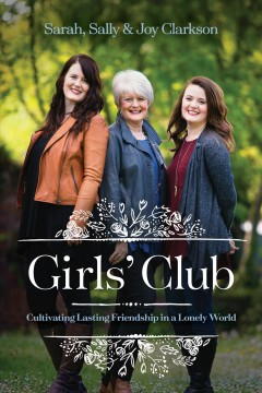 Girls' Club : Cultivating Lasting Friendship in a Lonely World