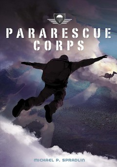 Pararescue corps /  by Michael P. Spradlin. - by Michael P. Spradlin.