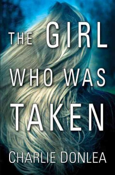 The girl who was taken /  Charlie Donlea.