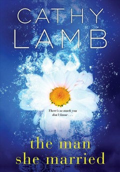 The man she married /  Cathy Lamb. - Cathy Lamb.