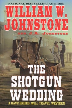 The shotgun wedding /  William W. Johnstone and J.A. Johnstone.