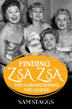 FINDING ZSA ZSA : the Gabors behind the legend.