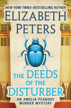 The deeds of the disturber : an Amelia peabody mystery / Elizabeth Peters.