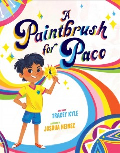 A paintbrush for Paco /  by Tracey Kyle ; illustrated by Joshua Heinsz.