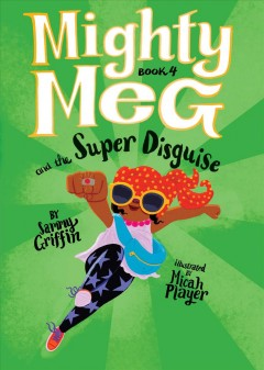 Mighty Meg and the super disguise /  by Sammy Griffin ; illustrated by Micah Player.