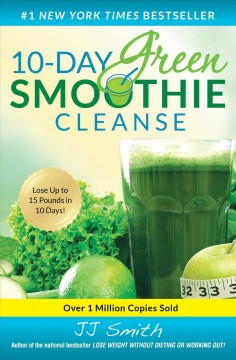 10-day green smoothie cleanse /  JJ Smith.