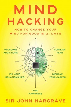 Mind hacking : how to change your mind for good in 21 days / Sir John Hargrave. - Sir John Hargrave.