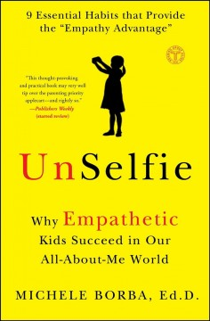 Unselfie : why empathetic kids succeed in our all-about-me world / Michele Borba, Ed.D. - Michele Borba, Ed.D.