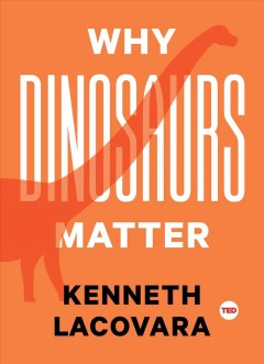 Why dinosaurs matter /  Kenneth Lacovara ; illustrations by Mike Lemanski. - Kenneth Lacovara ; illustrations by Mike Lemanski.